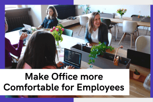 3 Simple Ways to Make Office more Comfortable for Employees